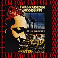 I Was Raised In Mississippi (Hd Remastered, Restored Edition, Doxy Collection)