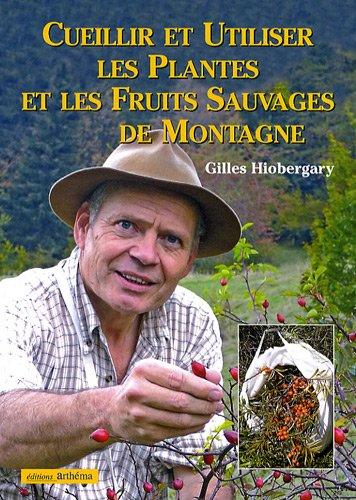 Cueillir et utiliser les plantes et les fruits sauvages de montagne par Gilles Hiobergary