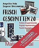 Frisch Geschnitten 2.0 - Material total mit Anleitungen für Silhouette - Geräte: Folien-Experimente, Papier-Spielereien, Textil-Gestaltung mit dem Plotter