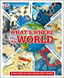 What's Where in the World: Planet Earth as you've never seen it before (Dk General Reference)