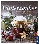 Winterzauber: Weihnachtliche Geschenke aus Garten und Natur