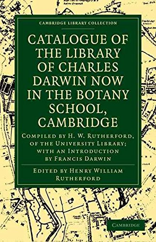 [Catalogue of the Library of Charles Darwin Now in the Botany School, Cambridge: Compiled by H.W. Rutherford, of the University Library; with an Introduction by Francis Darwin] (By: Henry William Rutherford) [published: July, 2009]