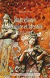 Barcelone: Mémoire et identité, 1830-1930 (Histoire)