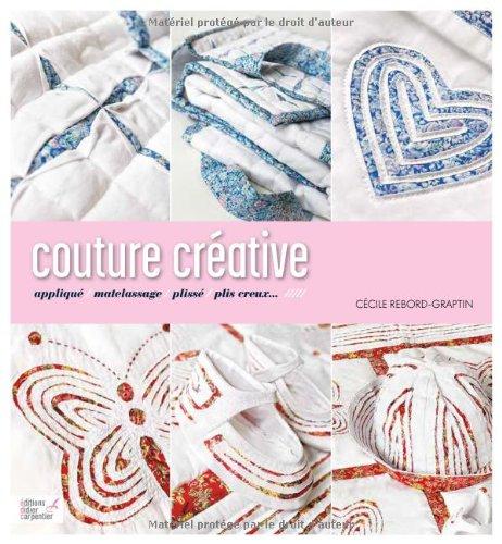 Couture créative : Appliqué, matelassage, plissé, plis creux...