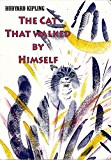 The Cat That walked by Himself (illustrated)