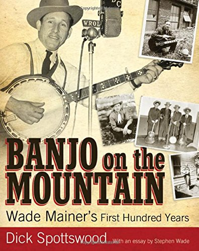 Banjo on the Mountain: Wade Mainer\'s First Hundred Years (American Made Music Series)