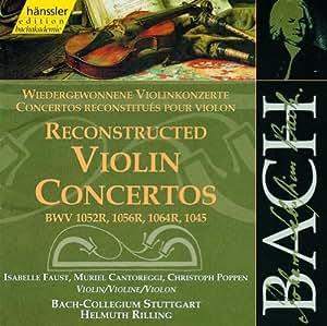 Bach : Concertos reconstitués pour violon BWV 1052R, 1056R, 1064R, 1045