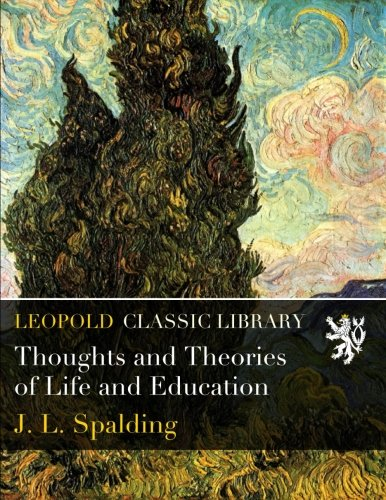Thoughts and Theories of Life and Education por J. L. Spalding