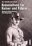 Kolonialheld für Kaiser und Führer. General Lettow-Vorbeck - Mythos und Wirklichkeit