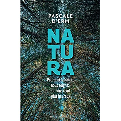 Natura: Pourquoi la nature nous soigne et nous rend plus heureux (Les Liens Qui Libèrent)