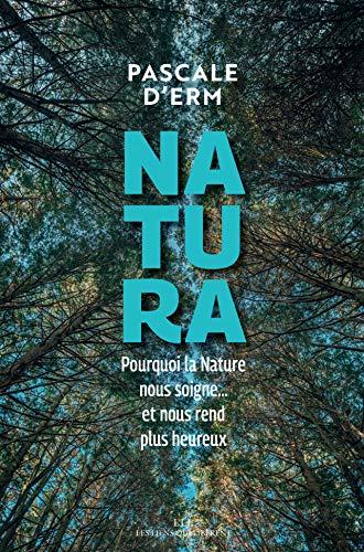 Natura: Pourquoi la nature nous soigne et nous rend plus heureux (LIENS QUI LIBER) par Pascale D'erm