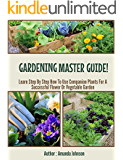 Gardening  : Master Guide!: Learn Step By Step How To Use Companion Plants For A Successful Flower Or Vegetable Garden (Gardening,companions gardening,container ... Amanda Johnson B Book 3) (English Edition)