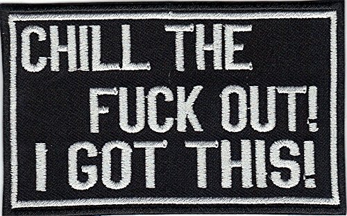 CHILL the Fuck Out I got This Biker Rockabilly Heavy Metal Aufnäher Patch Aufbügler