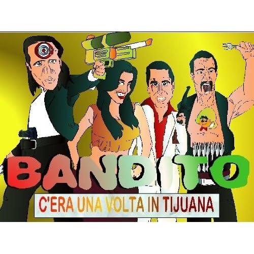 Bandito: C'era Una Volta In Tijuana