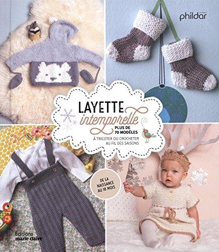 Layette intemporelle : Plus de 70 modèles à tricoter ou crocheter au fil des saisons