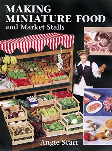 Portada del libro Making Miniature Food and Market Stalls by Angie Scarr (2001-12-31)