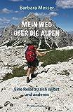 Mein Weg über die Alpen: Eine Reise zu sich selbst und anderen. Mehr als ein Reisetagebuch - Barbara Messer