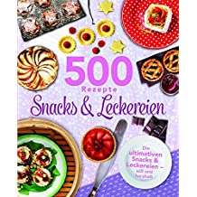 500 Rezepte Snacks & Leckereien