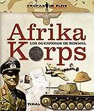 Afrika Korps. Los guerreros de Rommel (Tropas de élite)