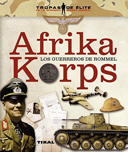 Afrika Korps. Los guerreros de Rommel (Tropas de élite) por Juan Vázquez García