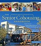 The Senior Cohousing Handbook, 2nd Edition: A Community Approach to Independent Living (Senior Cohousing Handbook: A Com