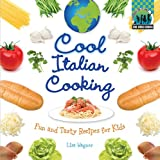 Cool Italian Cooking: Fun and Tasty Recipes for Kids: Fun and Tasty Recipes for Kids
