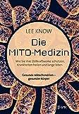 Die Mito-Medizin: Wie Sie Ihre Zellkraftwerke schützen, Krankheiten heilen und lange leben. Gesunde Mitochondrien - ges