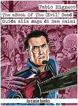 The eBook Of The (Evil) Dead: Guida alla saga di Sam Raimi (POP ICON Vol. 4) di [Migneco, Fabio]