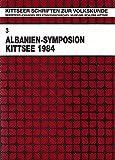 """Albanien-Symposion Kittsee 1984: Referate der Tagung """"Albanien. Mit besonderer Berücksichtigung der Volkskunde, Geschichte und Sozialgeschichte"""" am ... (Kittseer Schriften zur Volkskunde) -"""