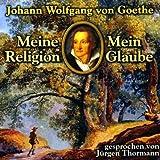 Goethe - Meine Religion, Mein Glaube
