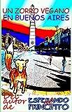 UN ZORRO VEGANO EN BUENOS AIRES: Un amigo es el mejor espejo (Esperando al principito nº 5)