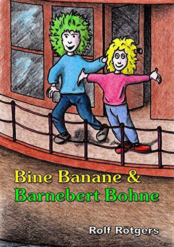 Bine Banane und Barnebert Bohne: Ein Lese-und Vorlesebuch für kleine und große Menschen - Mensch Bohne