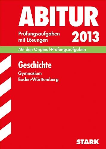 Abitur-Prüfungsaufgaben Gymnasium Baden-Württemberg. Mit Lösungen / Geschichte 2012: Mit den Original-Prüfungsaufgaben Jahrgänge 2006-2011 mit Lösungen.