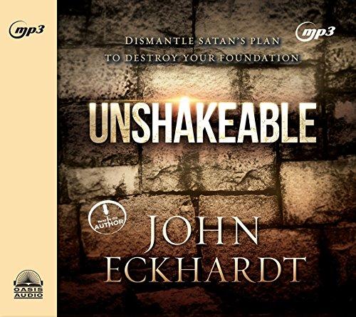 Unshakeable: Dismantling Satan's Plan to Destroy Your Foundation por John Eckhardt