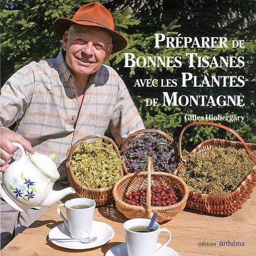 Préparer de bonnes tisanes avec les plantes de montagne par Gilles Hiobergary