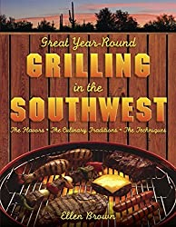 Great Year-Round Grilling in the Southwest: The Flavors, the Culinary Traditions, the Techniques by Ellen Brown (2009-04-01)