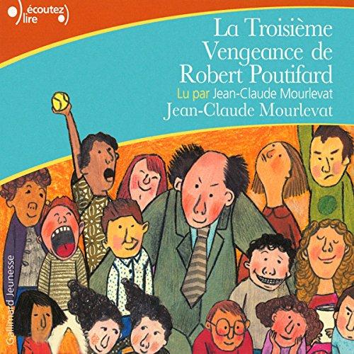 La Troisième Vengeance de Robert Poutifard par Jean-Claude Mourlevat