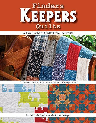 Finders Keepers Quilts: A Rare Cache of Quilts from the 1900s - 15 Projects - Historic, Reproduction & Modern interpretations (Kostüme Finder)