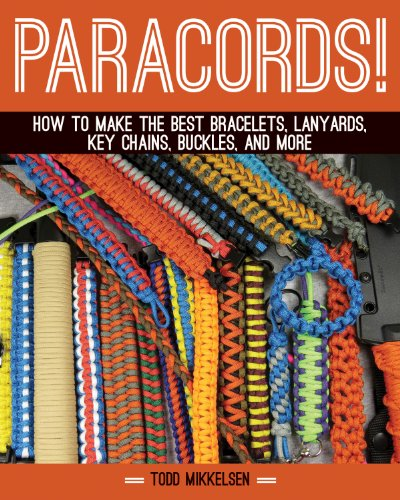 Paracord!: How to Make the Best Bracelets, Lanyards, Key Chains, Buckles, and More