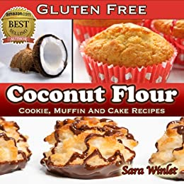 Coconut Flour (Gluten Free, Cookie, Muffin And Cake Recipes Book 1) (English Edition) par [Winlet, Sara]