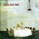 Songtexte von Cats on Fire - Dealing in Antiques
