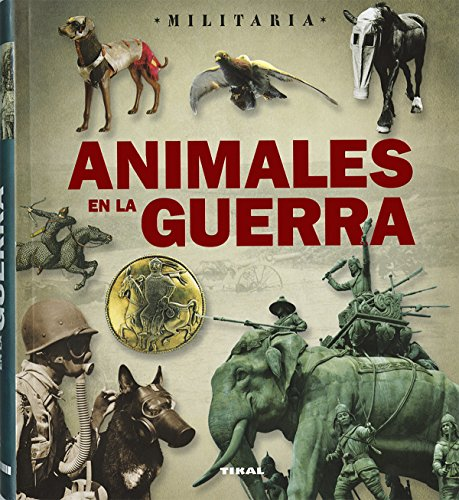 Animales en la guerra (Militaria) por Tikal Edicones S A