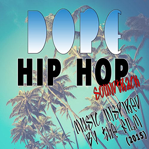 Dope Hip Hop Soundtrack: Music Inspired by the Film (2015) [Explicit]