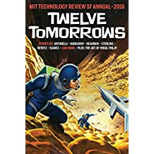 Twelve Tomorrows: Visionary stories of the near future inspired by today's technologies (all new 2016 edition) (English Edition)