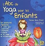L'ABC du yoga pour les enfants: 67 postures rigolotes,et voilà que j'apprends l'alphabet, l'anglais et le yoga en m'amusant