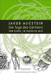 Die Tage des Gärtners: Vom Glück. im Freien zu sein von Jakob Augstein (2012) Gebundene Ausgabe