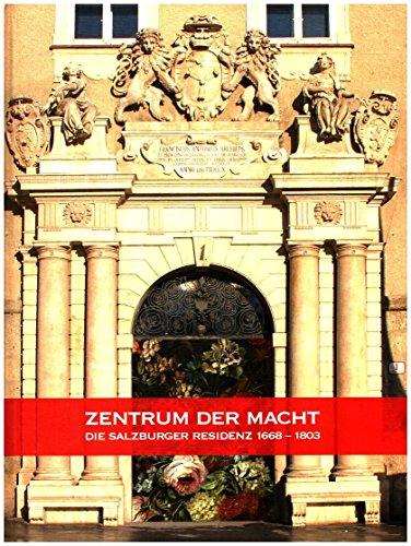 Zentrum der Macht: Die Salzburger Residenz 1668-1803