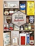 Ma petite épicerie italienne - 50 produits décryptés, 40 recettes associées