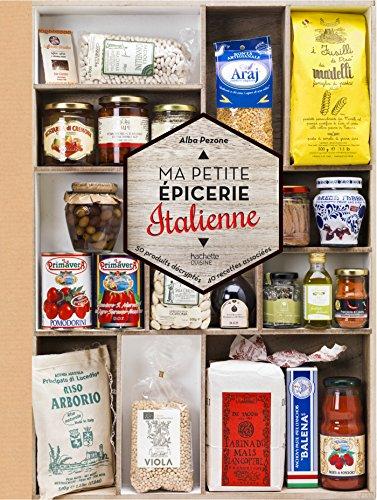 Ma petite picerie italienne: 50 produits dcrypts, 40 recettes associes