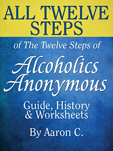 All Twelve Steps of The Twelve Steps of Alcoholics Anonymous: Guide, History & Worksheets (English Edition)